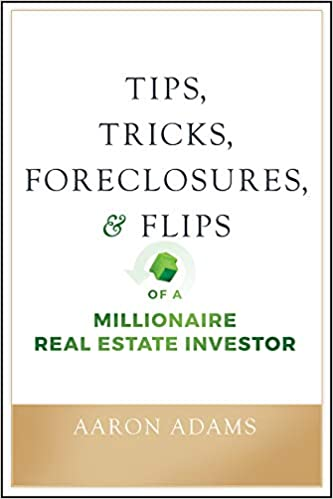 Tips, Tricks, Foreclosures & Flips of a Millionaire RE Investor
